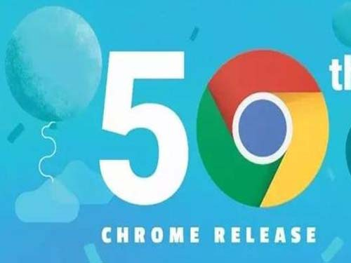 Google Chrome ushered in the 50th edition upgrade