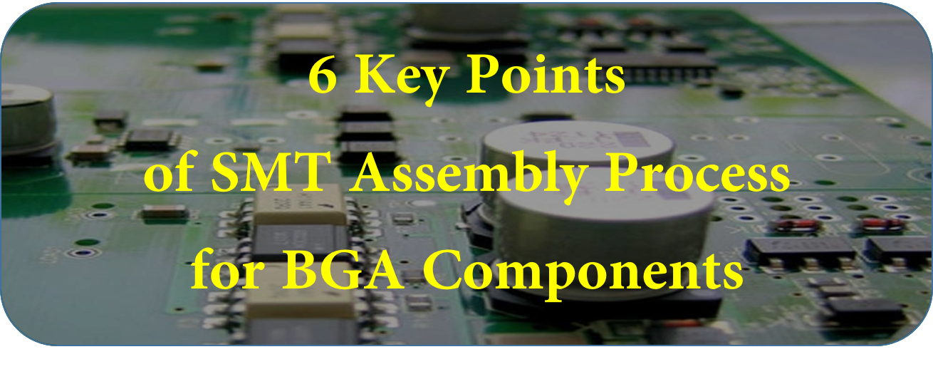 6 Key Points of SMT Assembly Process for BGA Components