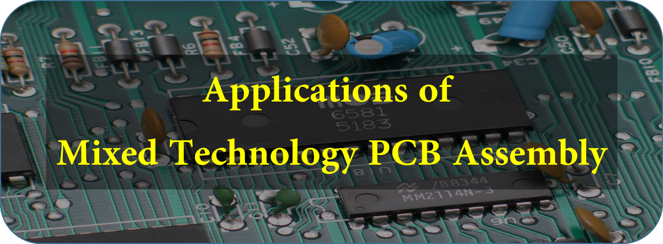 Applications of Mixed Technology PCB Assembly