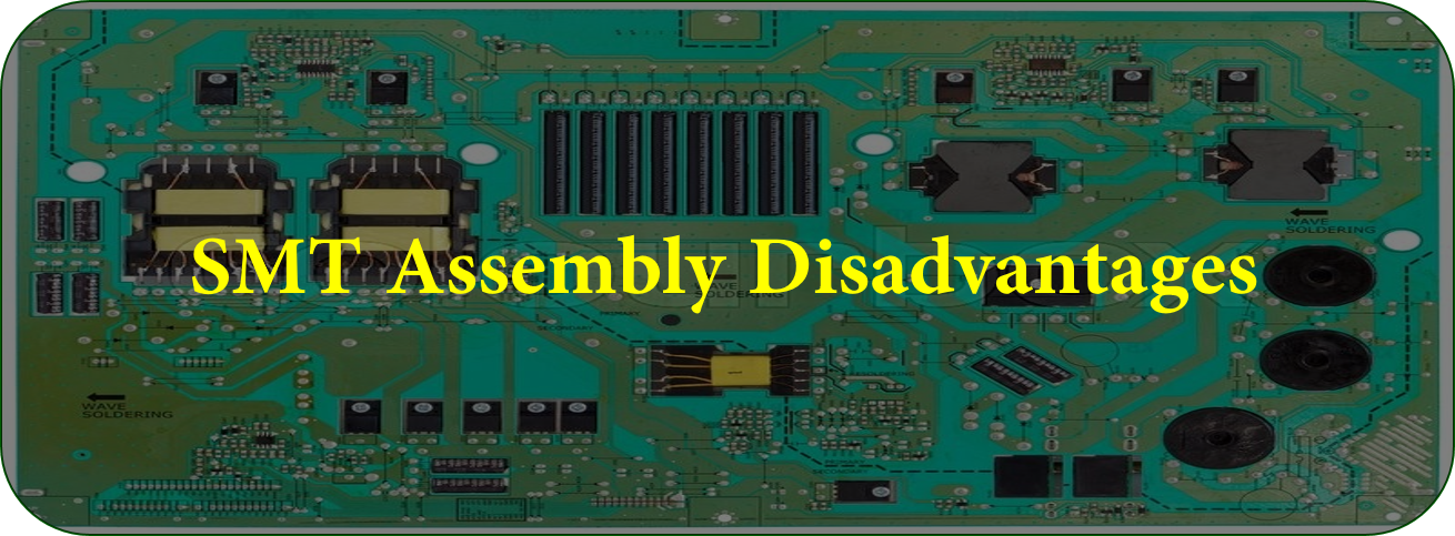SMT Assembly Disadvantages