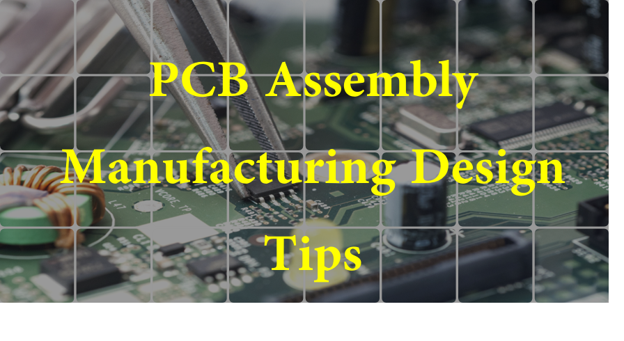 PCB Assembly Manufacturing Design Tips