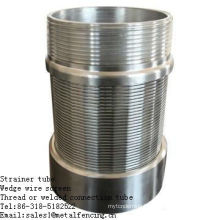 Thread or welded connection wedge wire screen strainer tube